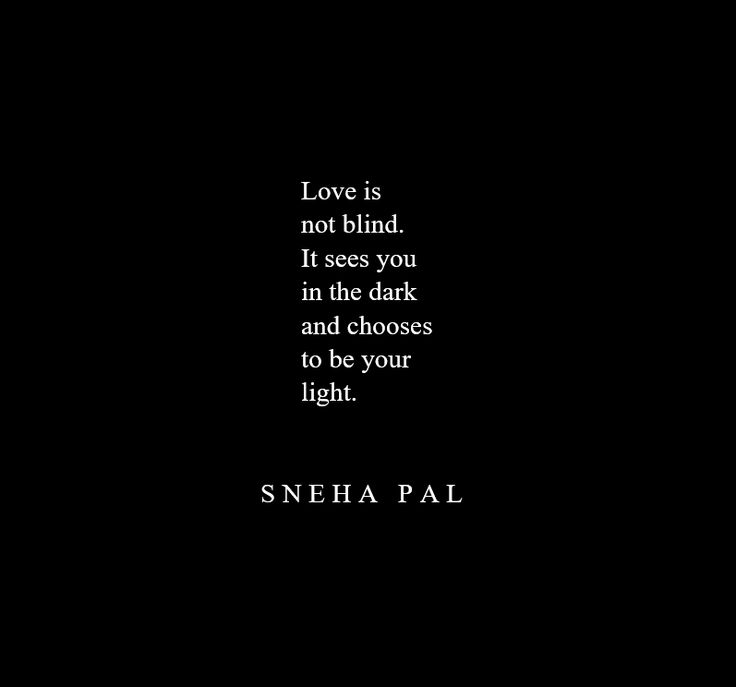 Quotes About Love Love Is Not Blind It Sees You In The Dark And