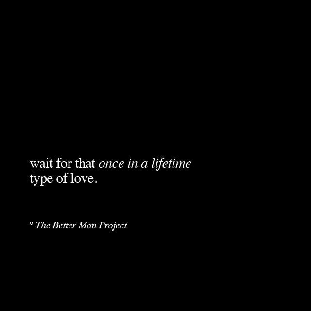Quotes About Love Wait For That Once In A Lifetime Type Of Love