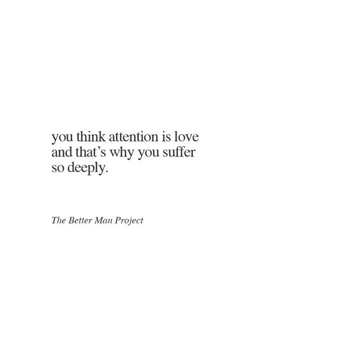 Quotes About Love You Think Attention Is Love And Thats Why You
