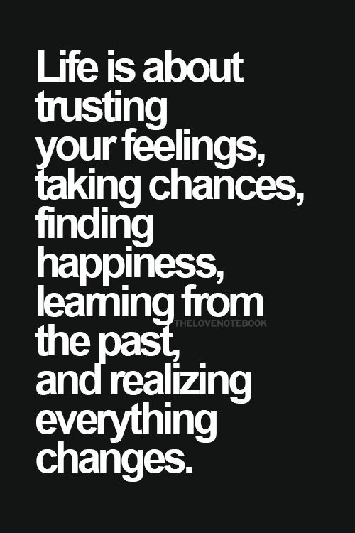 Quotes About Taking Chances Life Is About Trusting Your Feelings