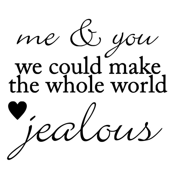 Quotes About Love Me And You Could Make The Whole World Jealous
