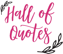Discover the best quotes of all time, and explore our curated sub  categories such as funny, short, and Disney ! Find best curated Quotes from  Hall Of Quotes, an extensive collection of quotations by famous authors,  celebrities, and newsmakers.