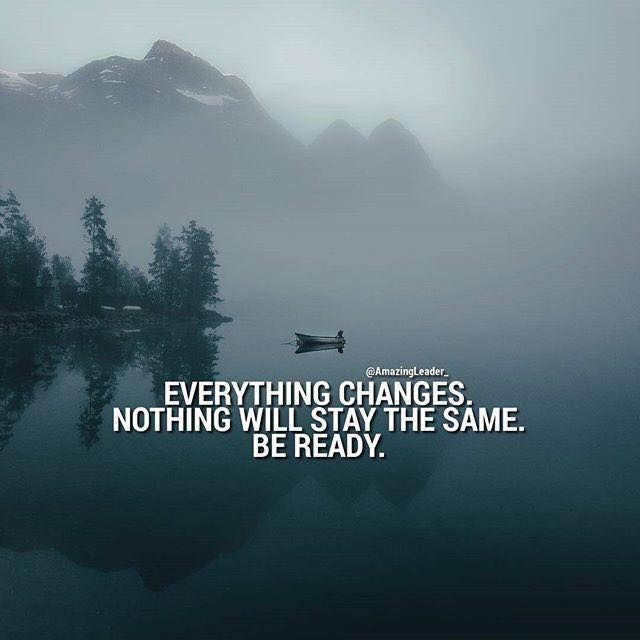 Positive Quotes Everything Changes Nothing Will Stay The Same Be