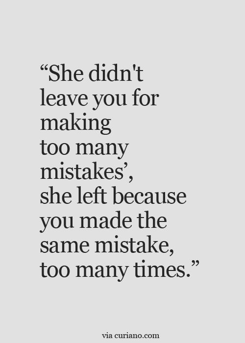 Moving On Quotes She Didnt Leave You For Making Too Many Mistakes