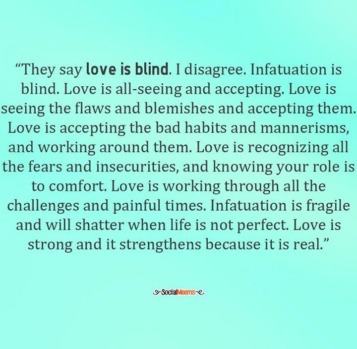 Quotes About Love They Say Love Is Blind I Disagree Infatuation