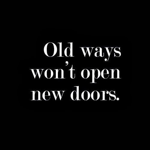 Motivational Quotes Old Ways Wont Open New Doors Try Something