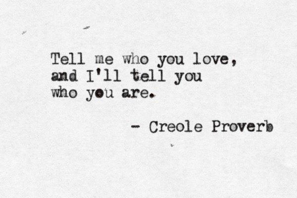 Tell me who you love and I'll tell you who you are.