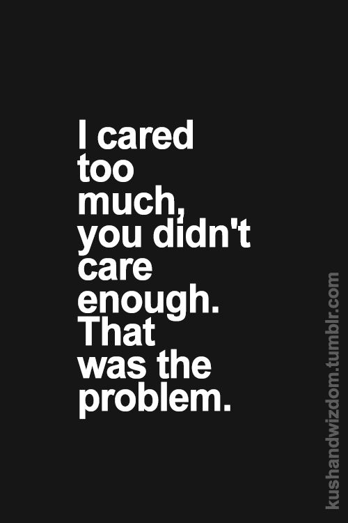 Moving On Quotes Never Care About Anyone Who Could Care Less About