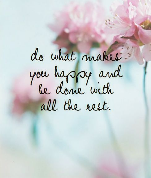 What Makes You Happy Quotes Adorable Quotes About Happiness  Do What Makes You Happy And Be Done With