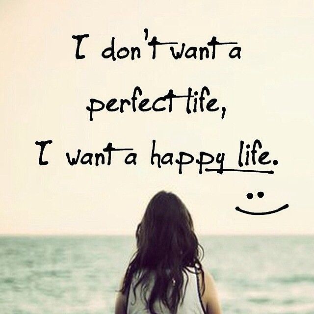 Happy Quote About Life Endearing Happy Quotes  There Is No Perfect Life.but I'll Work Towards A