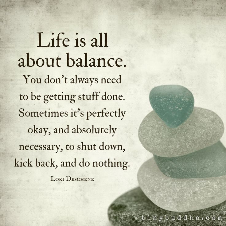 Positive Quotes Life Is All About Balance You Dont Always Need