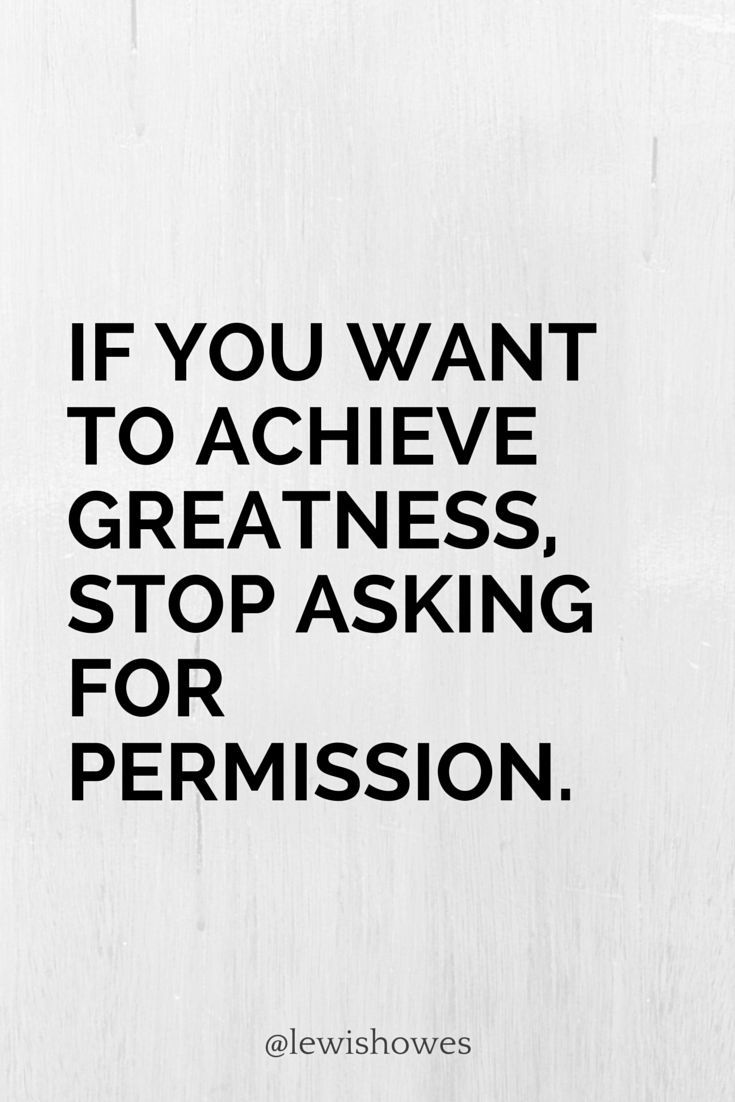 if you want to achieve greatness If you want to achieve greatness stop asking for permission – anonymous what does that mean to me, this quote is about the eternal struggle between innovation.