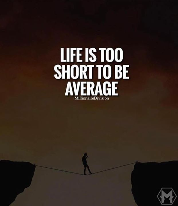 Positive Quotes : Life is too short to be average.   Hall Of