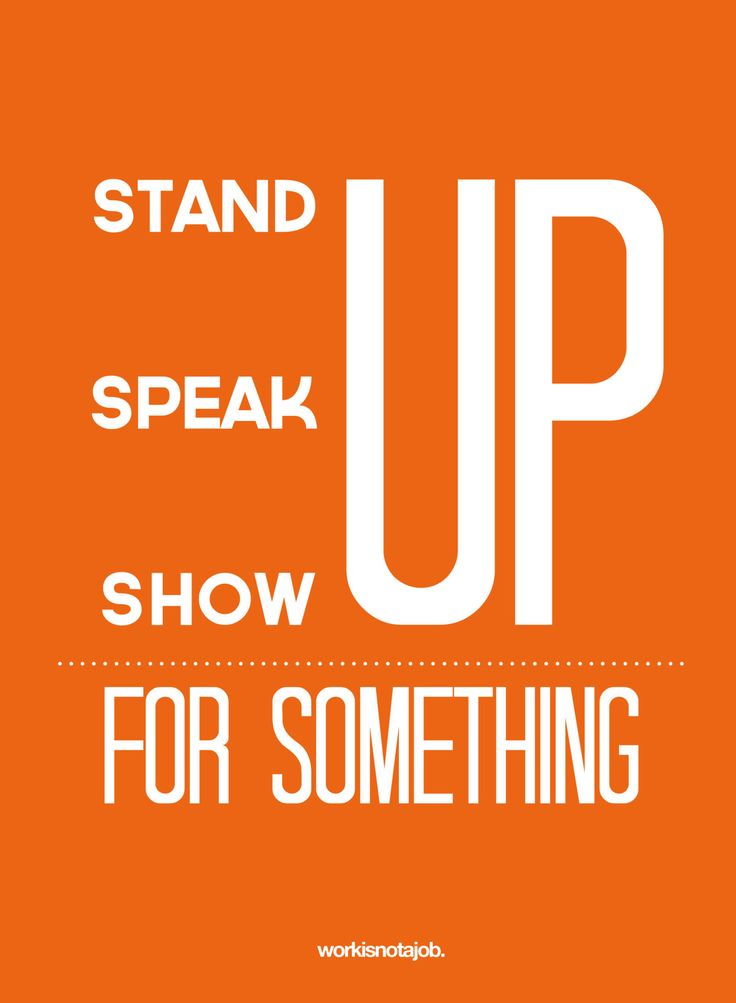 Motivational Quotes Stand Up Speak Up Show Up For Something