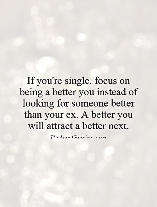 Moving On Quotes If Youre Single Focus On Being A Better You