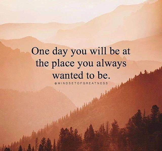 Positive Quotes : One day you will be at the place you always