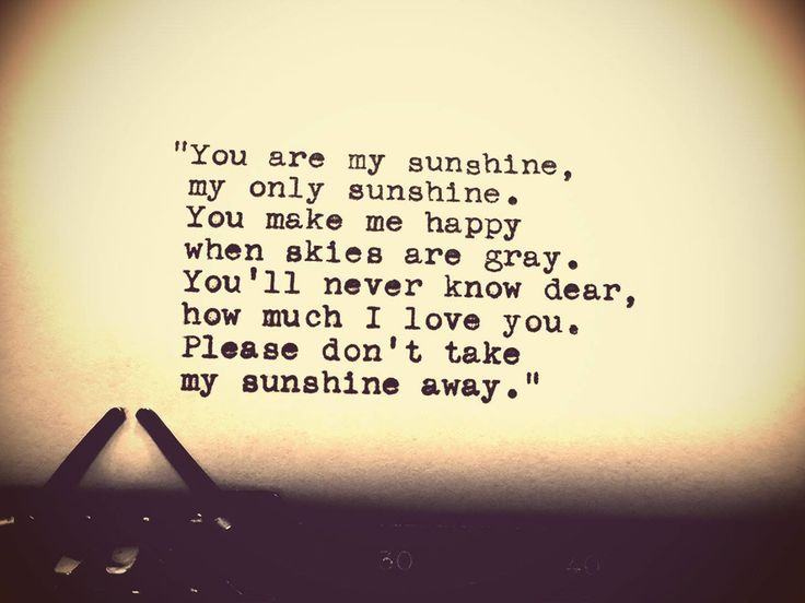 Quotes About Love You Are My Sunshine My Only Sunshine