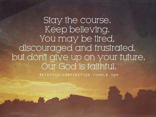 Moving On Quotes Stay The Course Keep Believing You May Be Tired