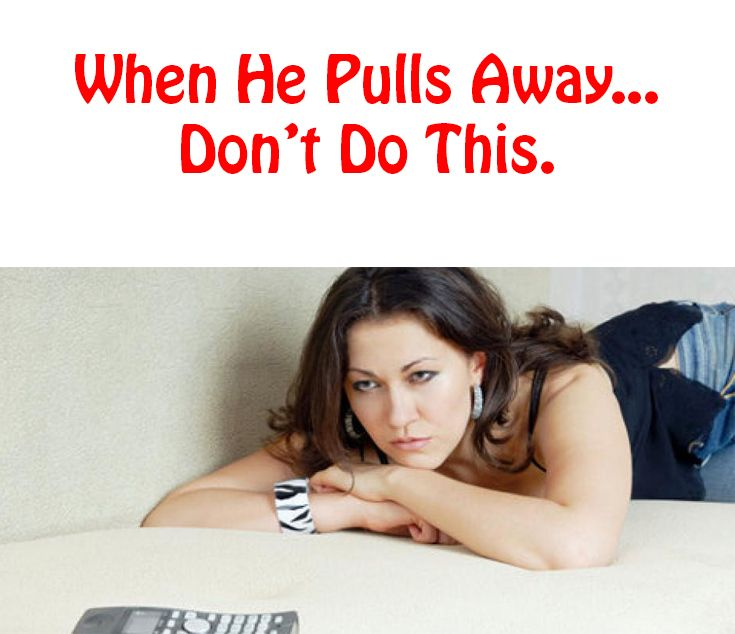 What To Do When A Guy Your Dating Pulls Away