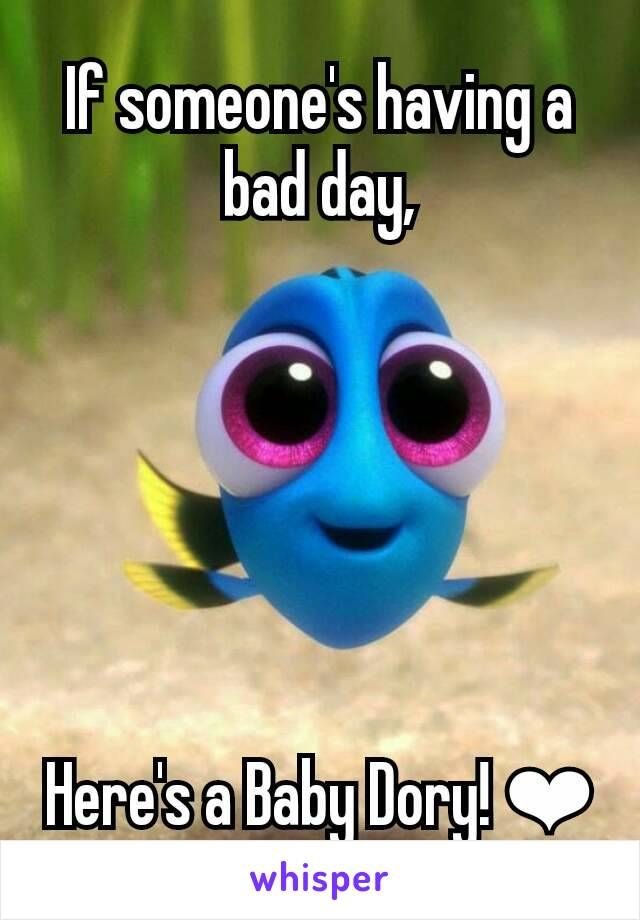 Happy Quotes If Someones Having A Bad Day Heres A Baby Dory