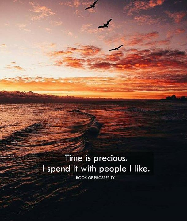 Positive Quotes Time Is Precious I Spend It With People I Like