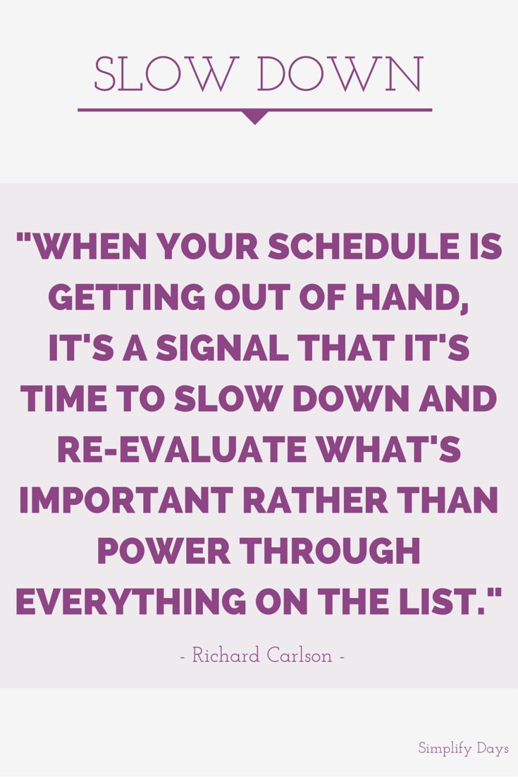 Best Quotes About Success Slow Down Is Your Schedule Out Of Hand