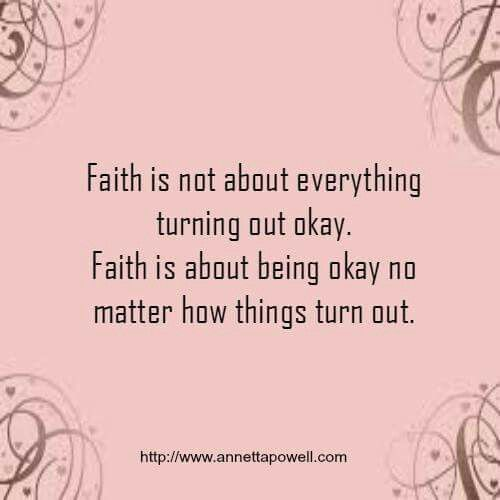 Positive Quotes Faith Is Not About Everything Turning Out Ok