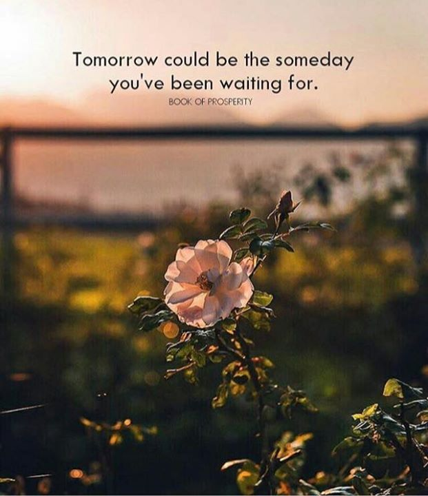Positive Quotes Tomorrow Could Be The Someday Youve Been Waiting