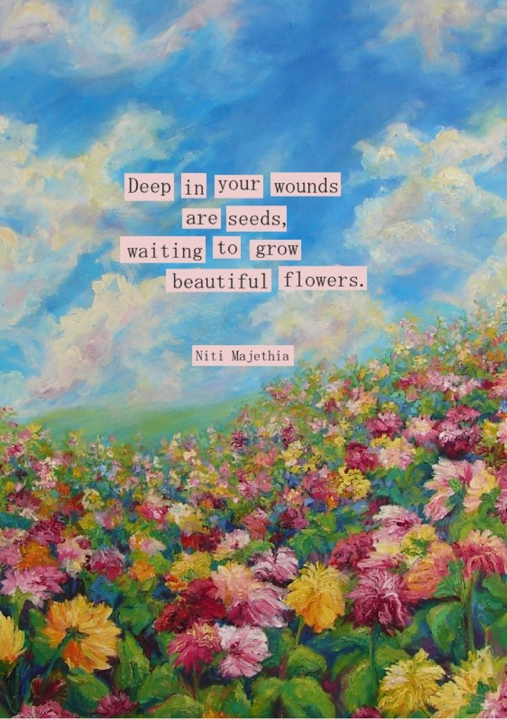 Positive Quotes Deep In Your Wounds Are Seeds Waiting To Grow