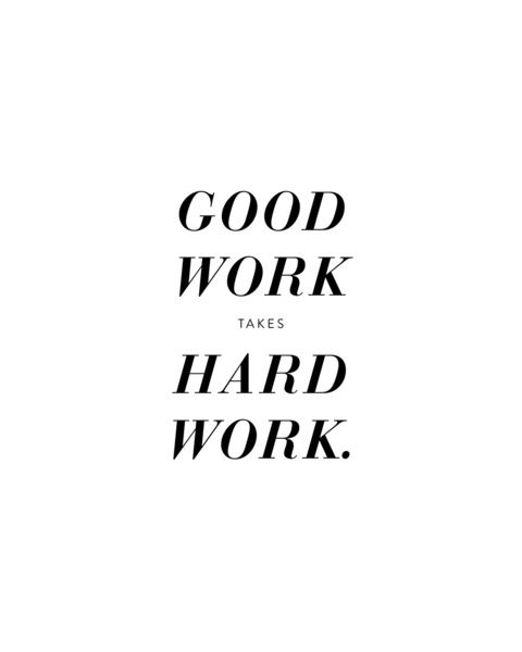 Motivational Quotes : Good Work Takes Hard Work   Hall Of