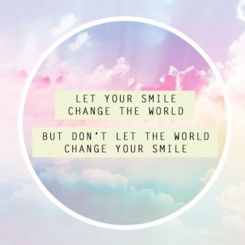 Inspiring Quotes About Life Let Your Smile Change The World But