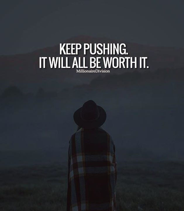 Positive Quotes Keep Pushing It Will All Be Worth It Hall Of