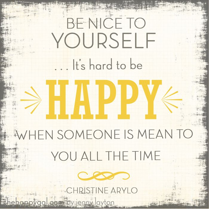 Happy Quotes : Be Nice to Yourself!   The Happy Gal   Hall Of
