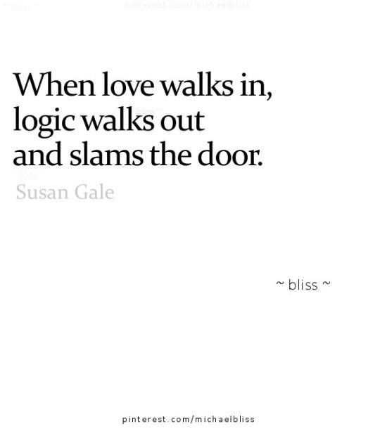 Quotes About Love When Love Walks In Logic Walks Out And Slams