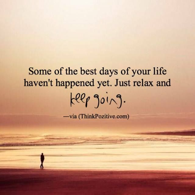 Positive Quotes Some Of The Best Days Of Your Life Hall Of