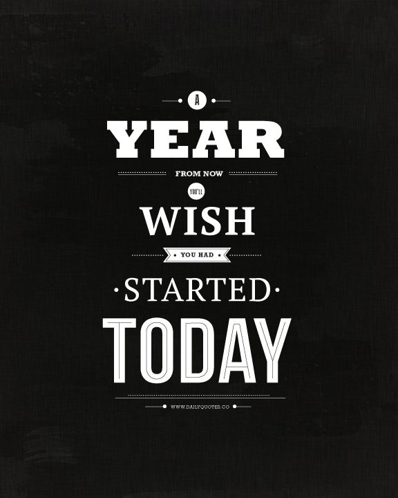 Motivational Quotes A Year From Now Youll Wish You Started Today