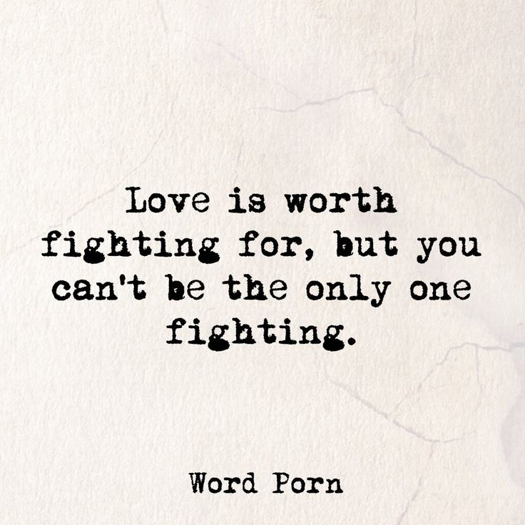 Quotes About Love Love Is Worth Fighting For But You Cant Be The