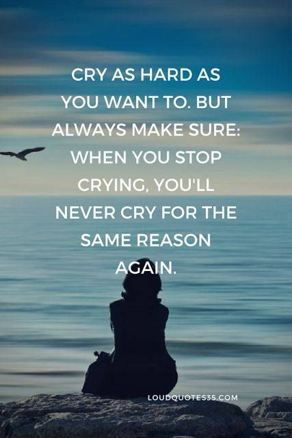 Positive Quotes : Cry as hard as you want to. But always make sure