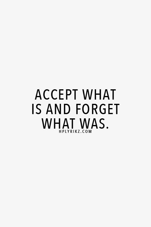 Inspiring Quotes About Life Accept What Is And Forget What Was