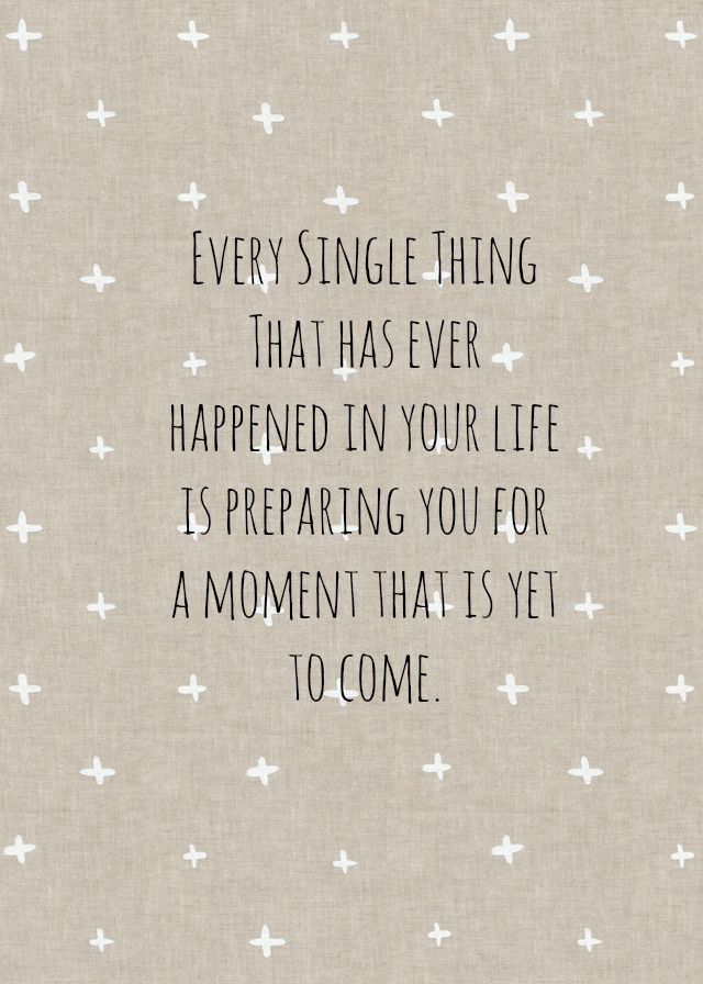 Positive Quotes Every Single Thing That Has Ever Happened In Your