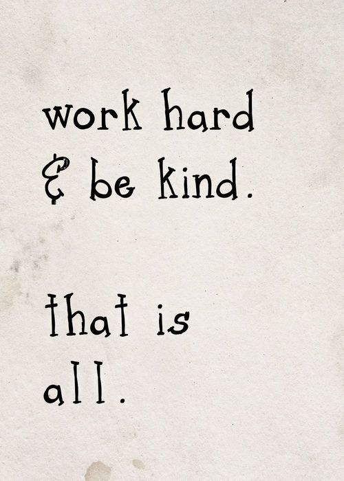 Motivational Quotes Work Hard Be Kind That Is All Hall Of