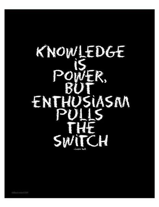 Best Quotes About Success Knowledge Is Power But Enthusiasm Pulls