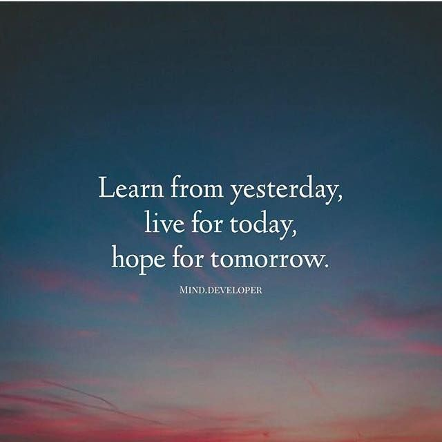 Positive Quotes Learn From Yesterday Live For Today Hope For