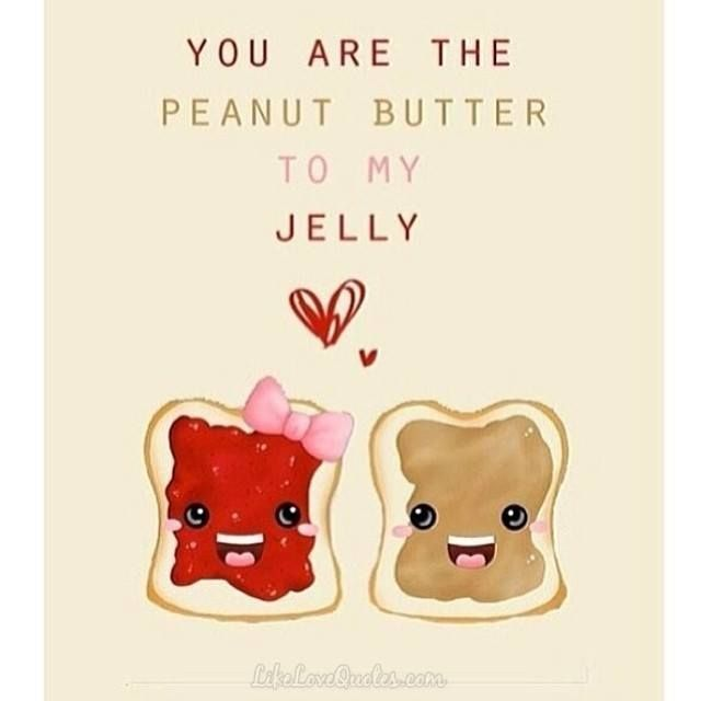 Quotes About Love You Are The Peanut Butter To My Jelly