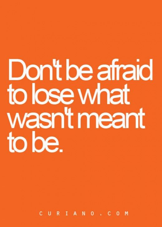 Moving On Quotes Dont Be Afraid To Lose What Wasnt Meant To Be