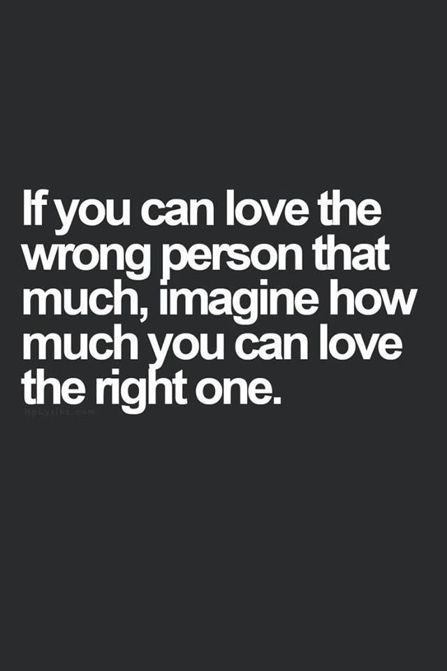 Inspiring Quotes About Life If You Can Love The Wrong Person That
