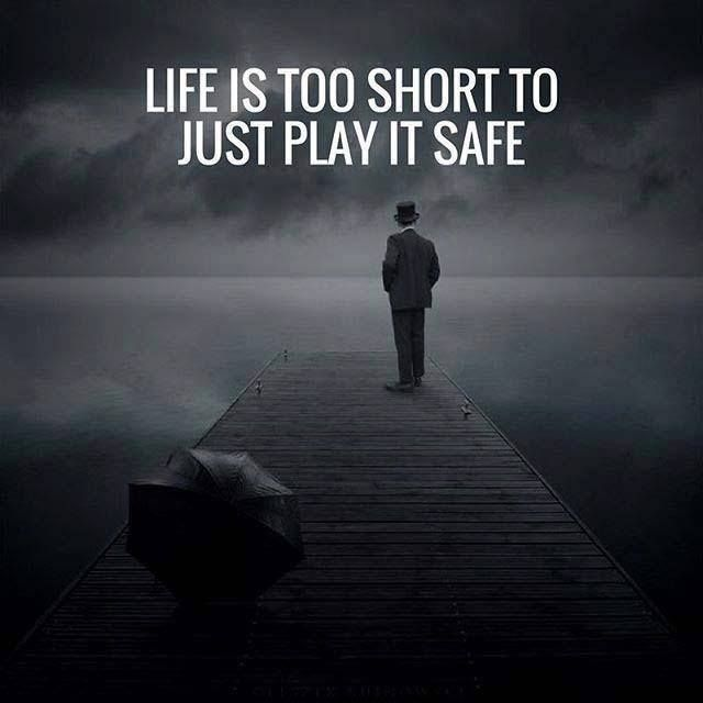 Positive Quotes Life Is Too Short To Just Play It Safe Hall