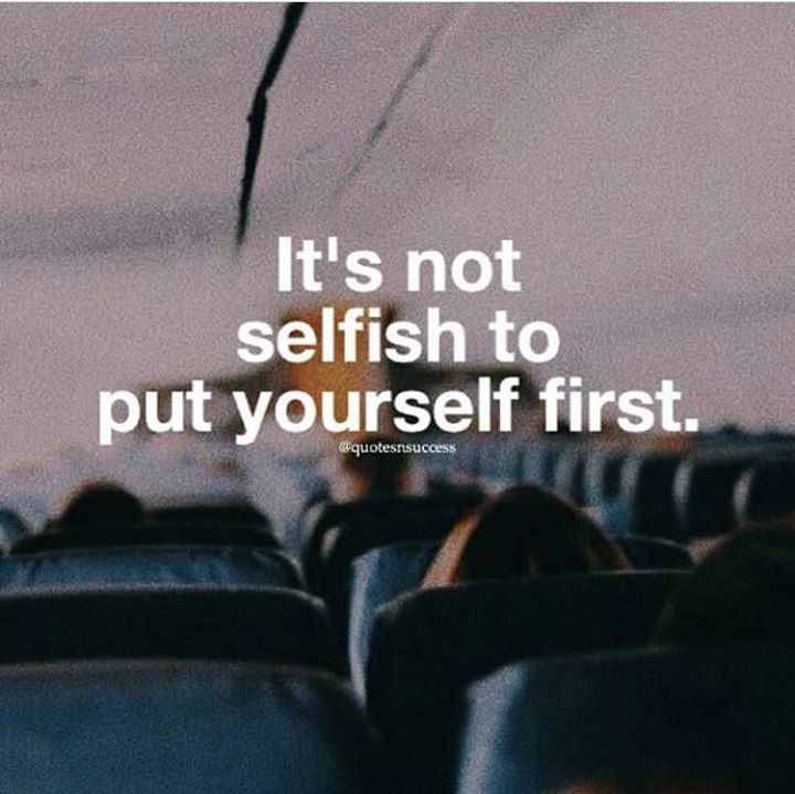 Positive Quotes Its Not Selfish To Put Yourself First Hall