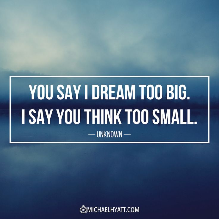 Quotes About Leadership You Say I Dream Too Big I Say You Think