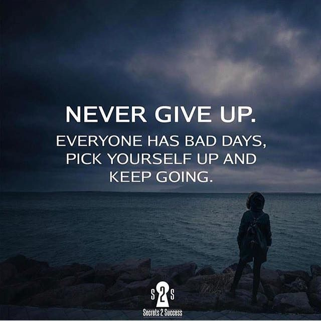 Positive Quotes Never Give Up Everyone Has Bad Days Pick Yourself